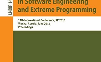 Agile Processes in Software Engineering and Extreme Programming: 14th International Conference, XP 2013, Vienna, Austria, June 3-7, 2013, Proceedings … in Business Information Processing, 149)
