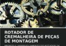 ROTADOR DE CREMALHEIRA DE PEÇAS DE MONTAGEM: PROJETO E DESENVOLVIMENTO DO ROTADOR DE CREMALHEIRA DE PEÇAS DE MONTAGEM COM AUTOMAÇÃO (Portuguese Edition)